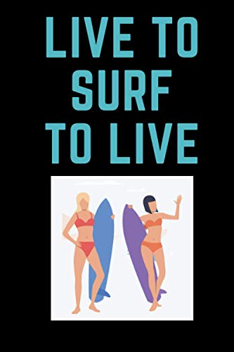 LIVE TO SURF TO LIVE: Girl love surfing ,Notebook/Journal,Surfing Notebook for Surfer,surfing Gifts for Women,Journal for Surfing Lovers | Notebook & journal Journal Gifts for Girls/women/Girl