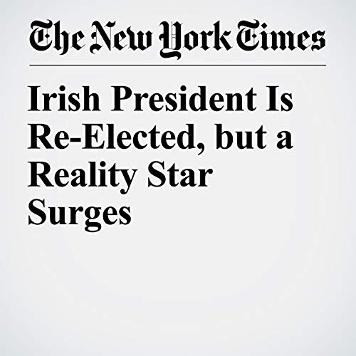 Irish President Is Re-Elected, but a Reality Star Surges audiobook cover art