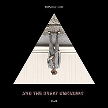 And the Great Unknown, Pt. 2