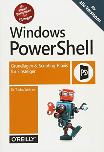 Windows PowerShell: Grundlagen & Scripting-Praxis für Einsteiger – Für alle Versionen