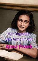 Het Dagboek van Anne Frank: Een meisje dat in haar intieme dagboek vertelt wat ze heeft meegemaakt in de Holocaust...