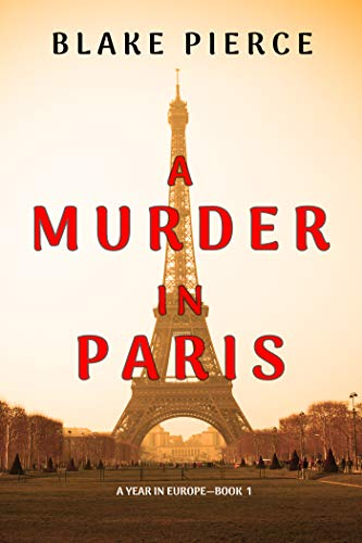 A Murder in Paris (A Year in Europe—Book 1) by [Blake Pierce]