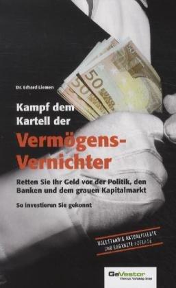 Kampf dem Kartell der Vermögens-Vernichter: Retten Sie Ihr Geld vor der Politik, den Banken und dem grauen Kapitalmarkt