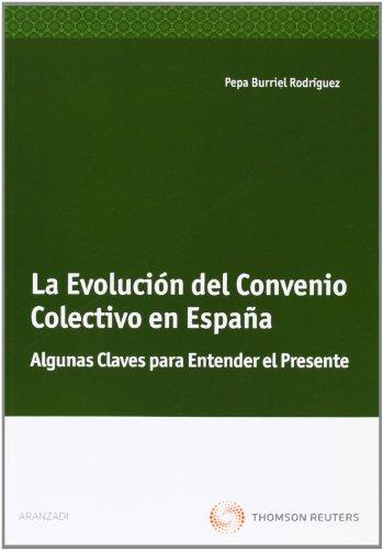 La evolución del convenio colectivo en España - Algunas claves para entender el presente (Monografía)