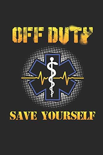 Off Duty Save Yourself: Sanitäter Notizbuch / Tagebuch / Heft mit Punkteraster Seiten. Notizheft mit Dot Grid, Journal, Planer für Termine oder To-Do-Liste.