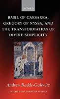 Basil of Caesarea, Gregory of Nyssa, and the Transformation of Divine Simplicity (Oxford Early Christian Studies)