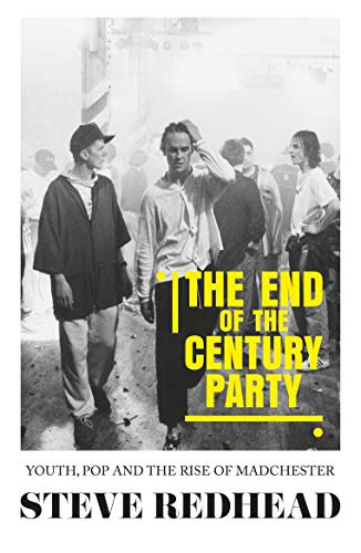 Redhead, S: End-Of-The-Century Party: Youth, pop and the rise of Madchester