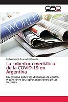 La cobertura mediática de la COVID-19 en Argentina: Un estudio sobre los discursos de control y sanción y las representaciones de las víctimas