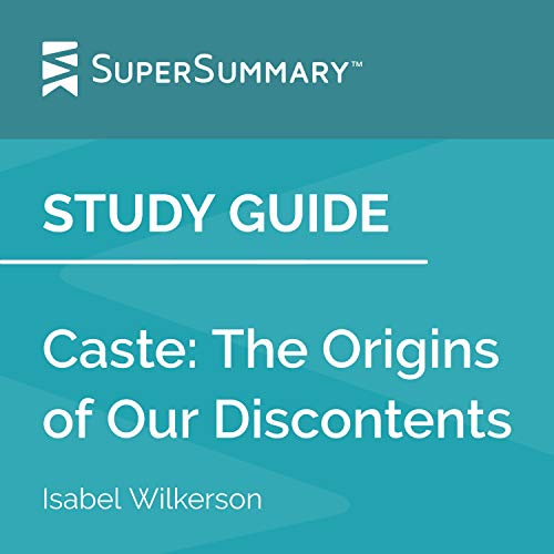 Study Guide: Caste: The Origins of Our Discontents by Isabel Wilkerson Audiobook By SuperSummary cover art