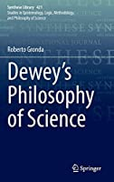 Dewey's Philosophy of Science (Synthese Library (421))
