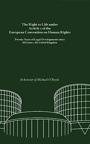 RIGHT TO LIFE UNDER ARTICLE 2: Twenty Years of Legal Developments Since McCann V. the United Kingdom. in Honour of Michael O'Boyle