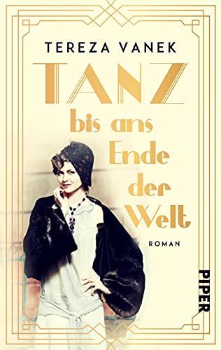 Tanz bis ans Ende der Welt: Roman   Ein berührender Roman um zwei Frauen in der Kabarett-Welt der 1920er Jahre in Berlin