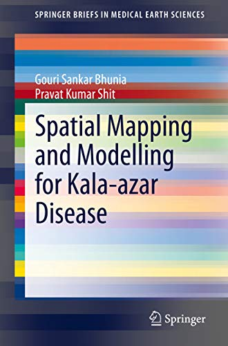 Spatial Mapping and Modelling for Kala-azar Disease (SpringerBriefs in Medical Earth Sciences) (English Edition)
