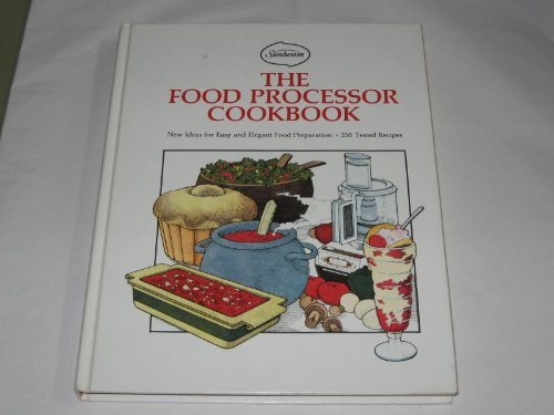 The food processor cookbook: New ideas for easy and elegant food preparation, 250 tested recipes