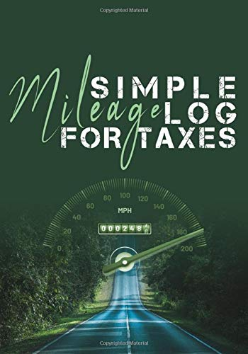 Simple Mileage Log For Taxes: Time And Mileage Tracker Driving Mile Tracker Mileage Logging Car Expense Log Book Car Km Tracker 7 X 10 Inch