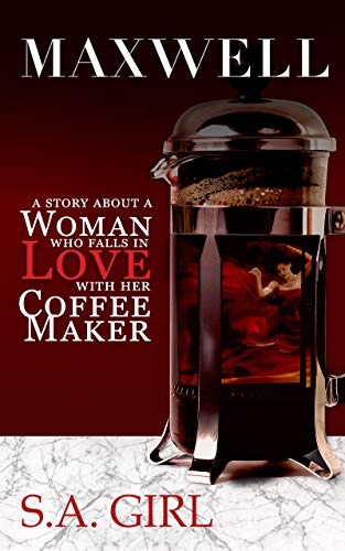 Maxwell: A Story About a Woman Who Falls in Love with Her Coffee Maker