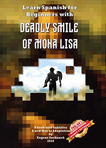 Learn Spanish for Beginners with Deadly Smile of Mona Lisa: Easy, Simple Short Story for Young Adults - Parallel Text - Bilingual Spanish English Book - A Dual Language Book (Spanish Edition)