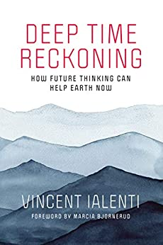 Deep Time Reckoning: How Future Thinking Can Help Earth Now (One Planet) by [Vincent Ialenti, Marcia Bjornerud]
