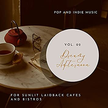 Dreamy Afternoon - Pop And Indie Music For Sunlit Laidback Cafes And Bistros, Vol. 02
