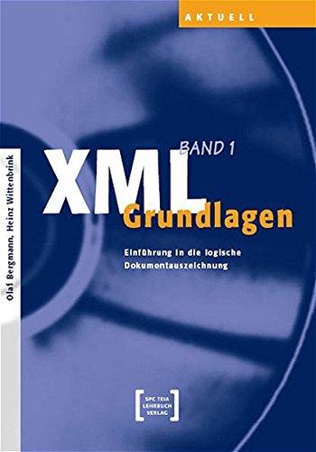 XML Grundlagen (Bd. 1) : Einführung in die logische Dokumentauszeichnung