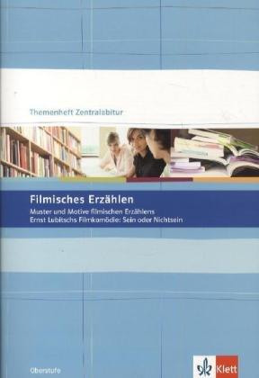 Filmisches Erzählen: Muster und Motive filmischen Erzählens. Ernst Lubitsch Filmkomödie: Sein oder Nichtsein (Themenhefte Zentralabitur)