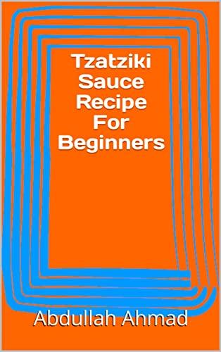 Tzatziki Sauce Recipe For Beginners (English Edition)