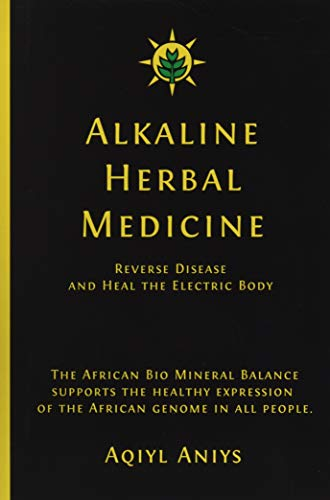 Compare Textbook Prices for Alkaline Herbal Medicine: Reverse Disease and Heal the Electric Body  ISBN 9781535431668 by Aniys, Aqiyl