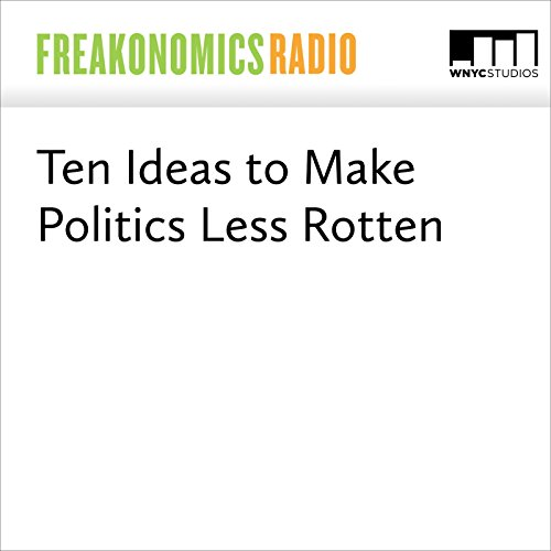 Ten Ideas to Make Politics Less Rotten cover art