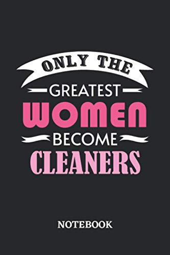 Only the greatest Women become Cleaner Notebook: 6x9 inches - 110 graph paper, quad ruled, squared, grid paper pages • Greatest Passionate working Job Journal • Gift, Present Idea