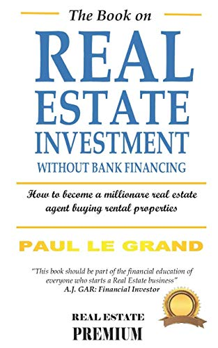 Real Estate Investing Books! - The Book On Real Estate Investment Without Bank Financing: How To Become A Millionare Real Estate Agent Buying Rental Properties