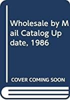 Wholesale by Mail Catalog Update, 1986 0312903790 Book Cover