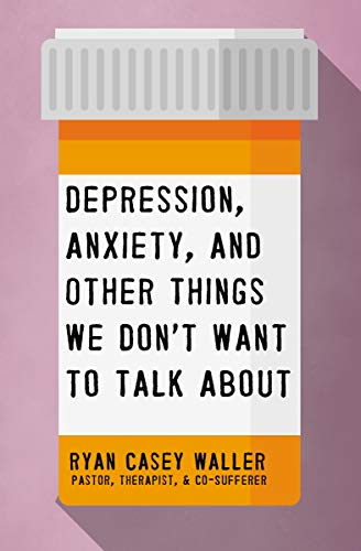 "Pastor and Psychotherapist Ryan Casey Waller's New Book ""Depression, Anxiety, and Other Things We Don't Want to Talk About"""