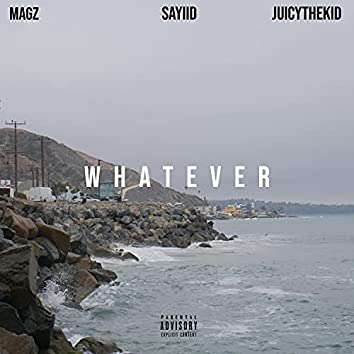 Whatever (feat. Sayiid & JuicyTheKid)