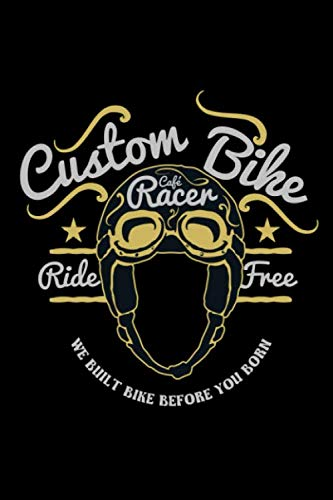Custom Bike - Ride free - We built bike before you born: Journal Book 110 Lined Pages Inspirational Quote Notebook To Write in: Lined notebook