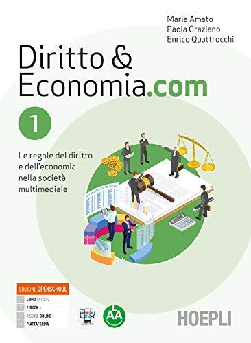 Diritto & Economia.com. Le regole del diritto e dell'economia nella società multimediale. Per le Scuole superiori. Con e-book. Con espansione online (Vol. 1)
