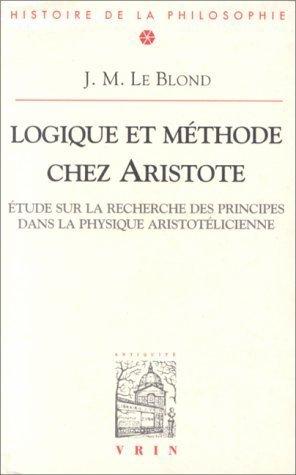 Logique Et Methode Chez Aristote: Etudes Sur La Recherche Des Principes Dans La Physique Aristotelicienn (Bibliotheque D'histoire De La Philosophie)