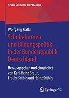 Schulreformen und Bildungspolitik in der Bundesrepublik Deutschland: Herausgegeben und eingeleitet von Karl-Heinz Braun, Frauke Stuebig und Heinz Stuebig (Neuere Geschichte der Paedagogik)