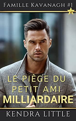 Le piège du petit ami milliardaire.: Un roman de la série Famille Kavanagh (French Edition)