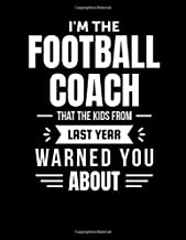 I'm The Football Coach That The Kids From Last Year Warned You About: 2019-2020 Youth Coaching Notebook | Blank Football Field Pages | Calendar | Game Statistics | Roster