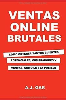Ventas Online Brutales: Cómo Obtener Tantos Clientes Potenciales, Compradores Y Ventas Como Pueda Gestionar