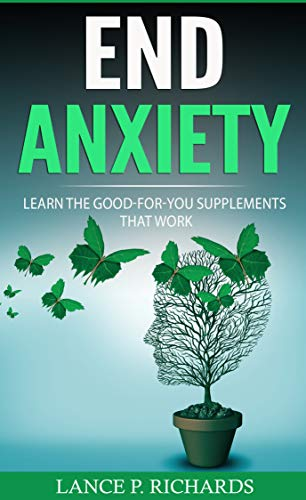 End Anxiety: Learn The Good-For-You Supplements That Work (English Edition)