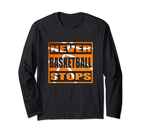Basketball Never Stops t-Shirt Men and Women Funny Gift 114 Langarmshirt