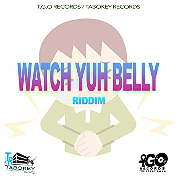 Watch Yuh Belly Riddim