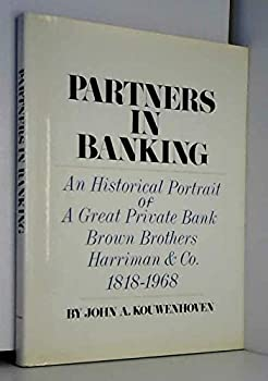 Hardcover Partners in Banking: An Historical Portrait of a Great Private Bank, Brown Brothers Harriman & Co., 1818-1968 Book