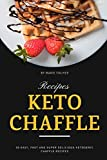 Keto Chaffle Recipes: 30 Easy, Fast and Super Delicious Ketogenic Chaffle Recipes