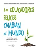 Los educadores felices cambian el mundo: Una guía para cultivar la plena consciencia en la educación (Psicología)