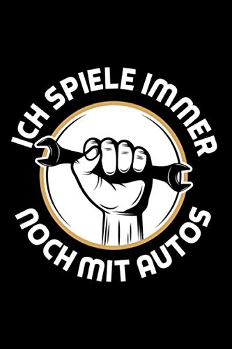 Ich spiele immer noch mit Autos: Notizbuch a5 punktiert mit 120 Seiten | Lustiges Geschenk Auto tunen Autotuning Rennwagen Sportwagen Mottoparty Notizblock Notizheft Journal