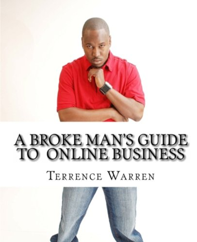 A Broke Man's Guide To Online Business (English Edition)