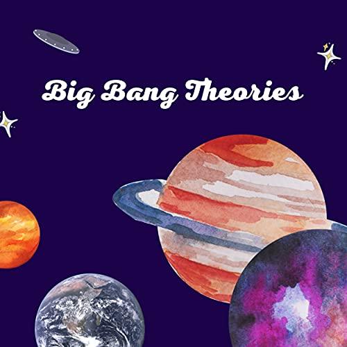 Big Bang Theories