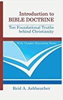 Introduction to Bible Doctrine: Ten Foundational Truths behind Christianity
